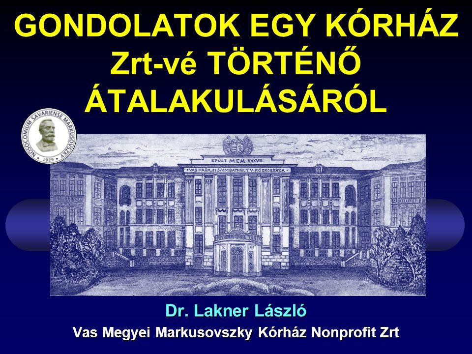 GONDOLATOK EGY KÓRHÁZ Zrt-vé TÖRTÉNŐ ÁTALAKULÁSÁRÓL Dr.