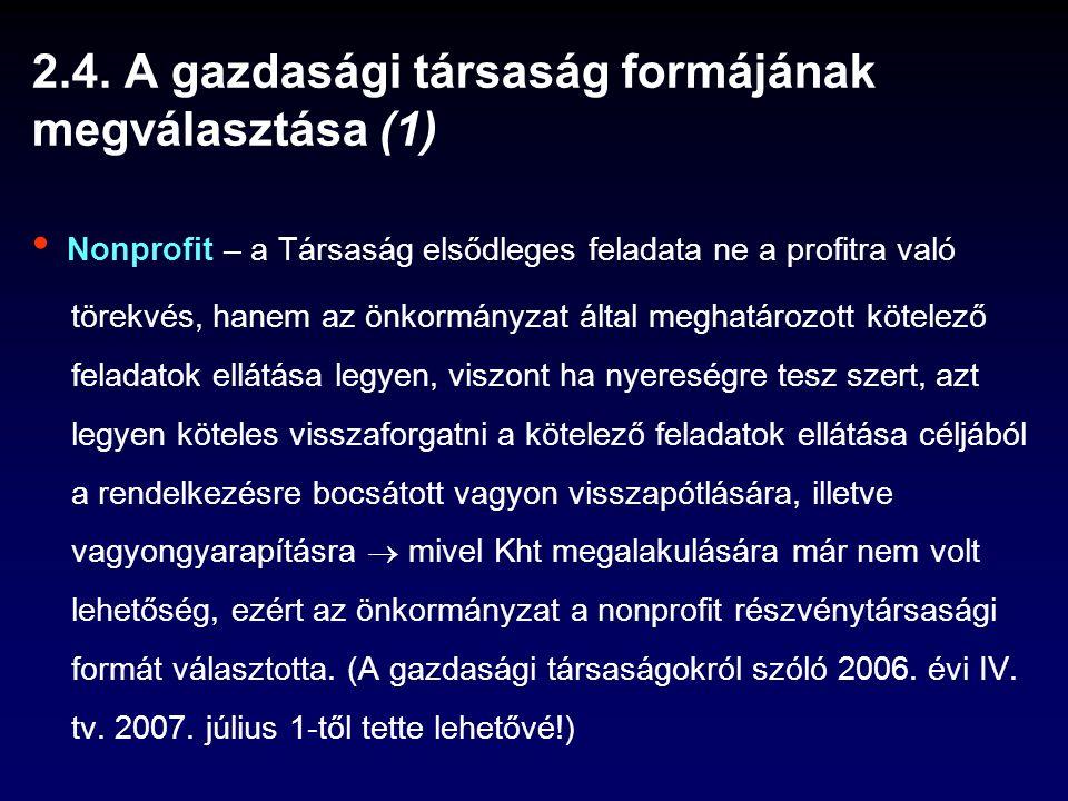 2.4. A gazdasági társaság formájának megválasztása (1) Nonprofit – a Társaság elsődleges feladata ne a profitra való törekvés, hanem az önkormányzat á