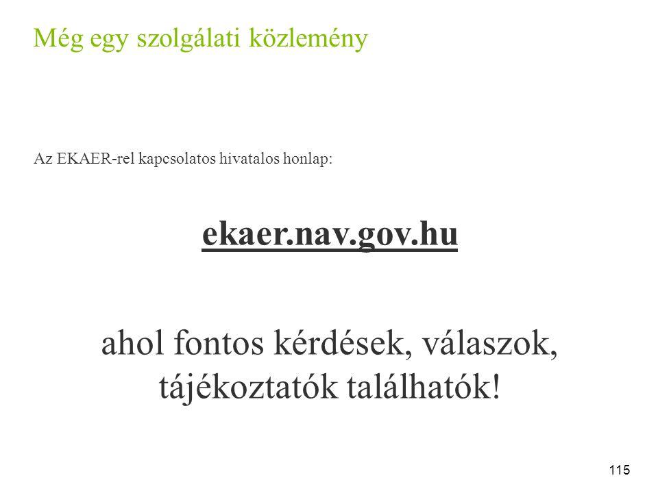 Még egy szolgálati közlemény Az EKAER-rel kapcsolatos hivatalos honlap: ekaer.nav.gov.hu ahol fontos kérdések, válaszok, tájékoztatók találhatók.