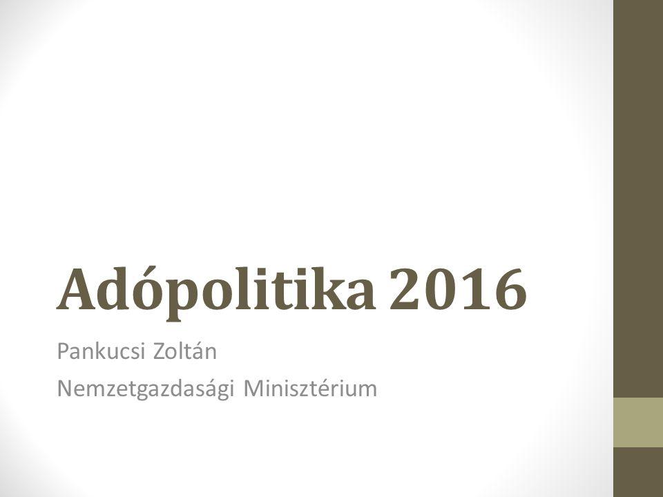 Adópolitika 2016 Pankucsi Zoltán Nemzetgazdasági Minisztérium