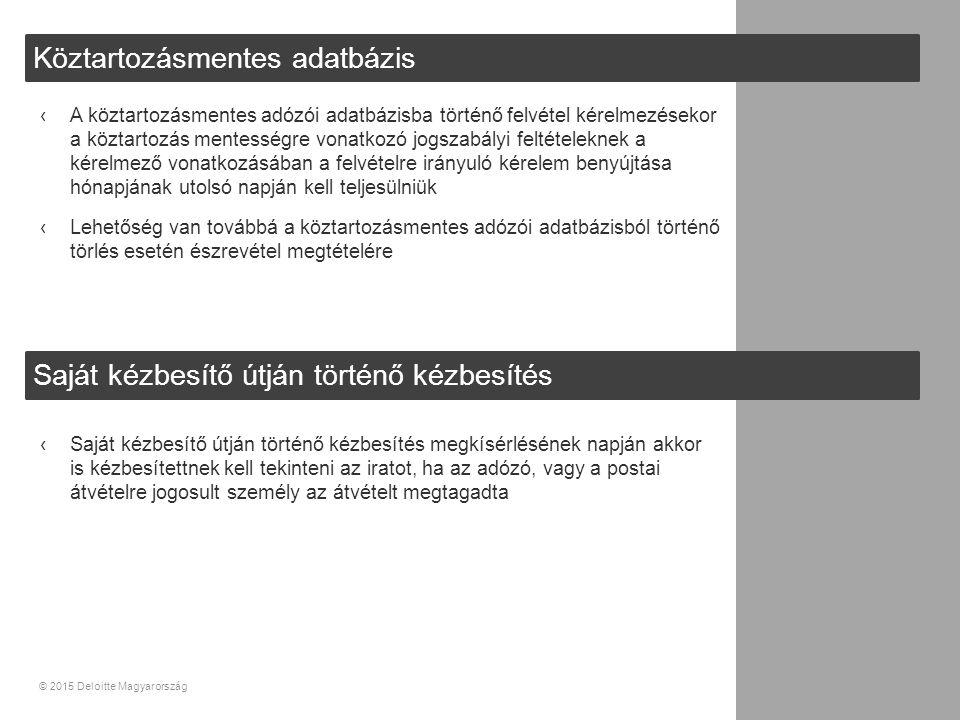 ‹A köztartozásmentes adózói adatbázisba történő felvétel kérelmezésekor a köztartozás mentességre vonatkozó jogszabályi feltételeknek a kérelmező vonatkozásában a felvételre irányuló kérelem benyújtása hónapjának utolsó napján kell teljesülniük ‹Lehetőség van továbbá a köztartozásmentes adózói adatbázisból történő törlés esetén észrevétel megtételére 35© 2015 Deloitte Magyarország ‹Saját kézbesítő útján történő kézbesítés megkísérlésének napján akkor is kézbesítettnek kell tekinteni az iratot, ha az adózó, vagy a postai átvételre jogosult személy az átvételt megtagadta Köztartozásmentes adatbázis Saját kézbesítő útján történő kézbesítés