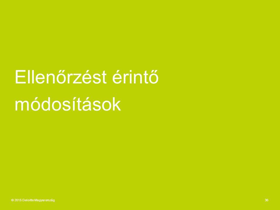 Ellenőrzést érintő módosítások 36© 2015 Deloitte Magyarország