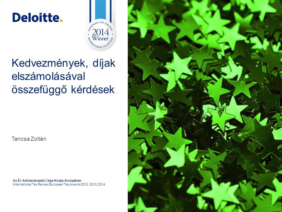 44 Az Év Adótanácsadó Cége Közép-Európában International Tax Review European Tax Awards 2012, 2013, 2014 Kedvezmények, díjak elszámolásával összefüggő kérdések Tancsa Zoltán