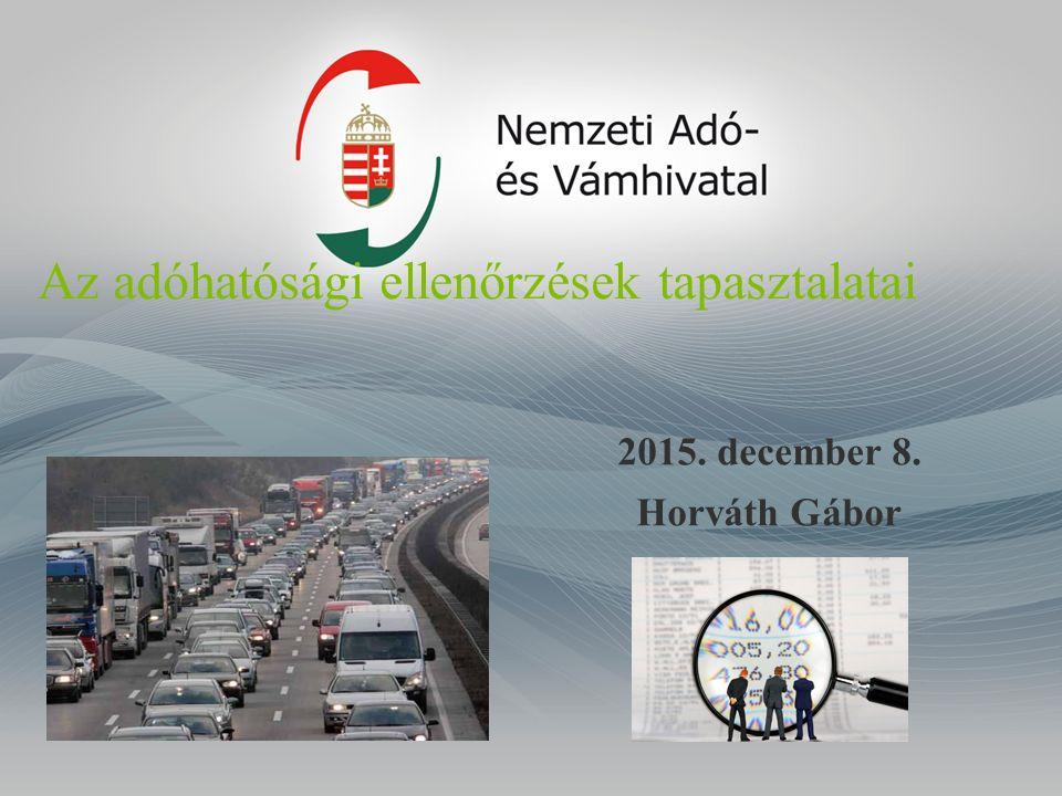 Az adóhatósági ellenőrzések tapasztalatai 2015. december 8. Horváth Gábor