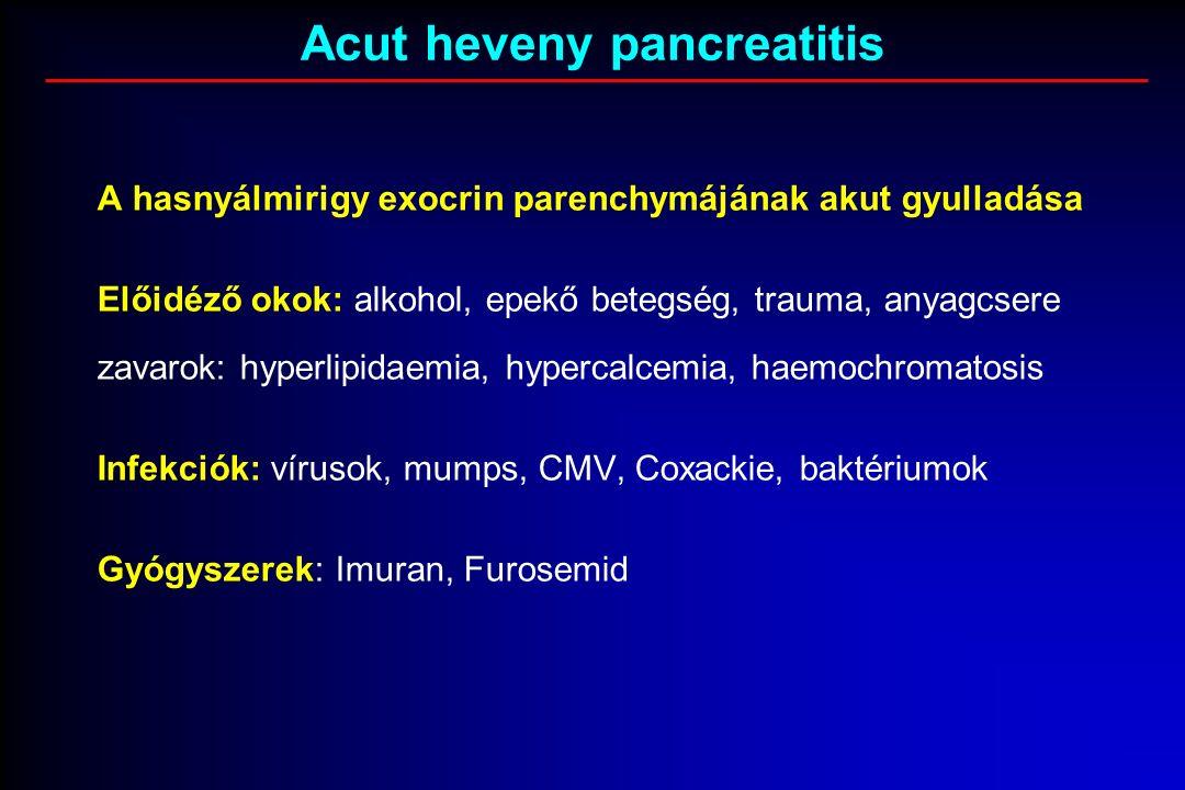 A hasnyálmirigy exocrin parenchymájának akut gyulladása Előidéző okok: alkohol, epekő betegség, trauma, anyagcsere zavarok: hyperlipidaemia, hypercalcemia, haemochromatosis Infekciók: vírusok, mumps, CMV, Coxackie, baktériumok Gyógyszerek: Imuran, Furosemid Acut heveny pancreatitis