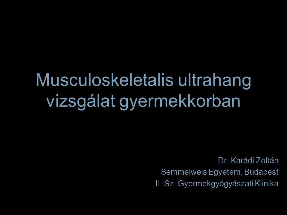 Képalkotó módszerek Röntgen Computer tomographia MRI Ízületi scintigraphia Infravörös thermographia Ultrahang –nagy felbontóképesség –lágyrészek érzékeny megjelenítése –áramlási vizsgálatok –ágy melletti vizsgálat –olcsó