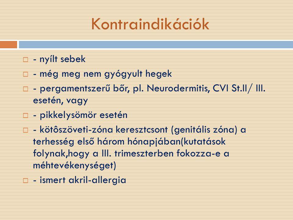 Kontraindikációk  - nyílt sebek  - még meg nem gyógyult hegek  - pergamentszerű bőr, pl. Neurodermitis, CVI St.II/ III. esetén, vagy  - pikkelysöm