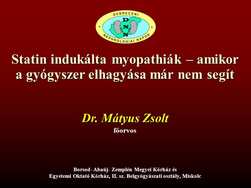 Statin indukálta myopathiák – amikor a gyógyszer elhagyása már nem segít Dr. Mátyus Zsolt főorvos Borsod- Abaúj- Zemplén Megyei Kórház és Egyetemi Okt