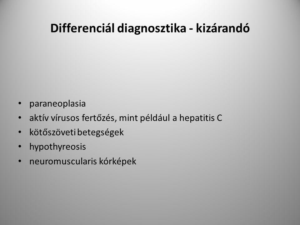 Differenciál diagnosztika - kizárandó paraneoplasia aktív vírusos fertőzés, mint például a hepatitis C kötőszöveti betegségek hypothyreosis neuromuscularis kórképek