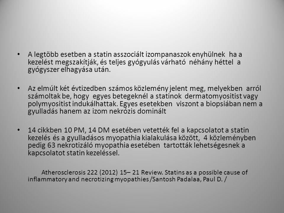 Új megfigyelések statin szedés mellett kialakuló myopathiák esetében Vannak tehát esetek, amikor a statin elhagyása ellenére a myopathiás tünetek, CK emelkedés persistál vagy progrediál.