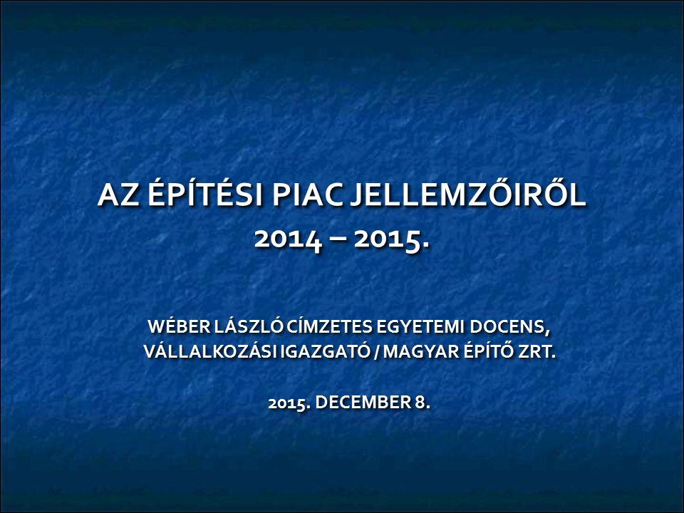 AZ ÉPÍTÉSI PIAC JELLEMZŐIRŐL 2014 – 2015.