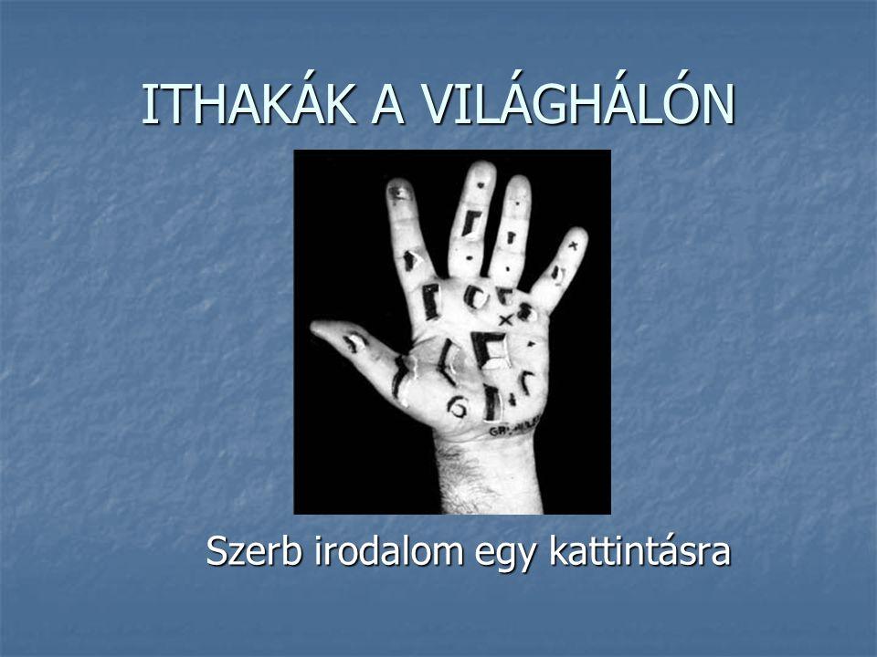 ITHAKÁK A VILÁGHÁLÓN Szerb irodalom egy kattintásra
