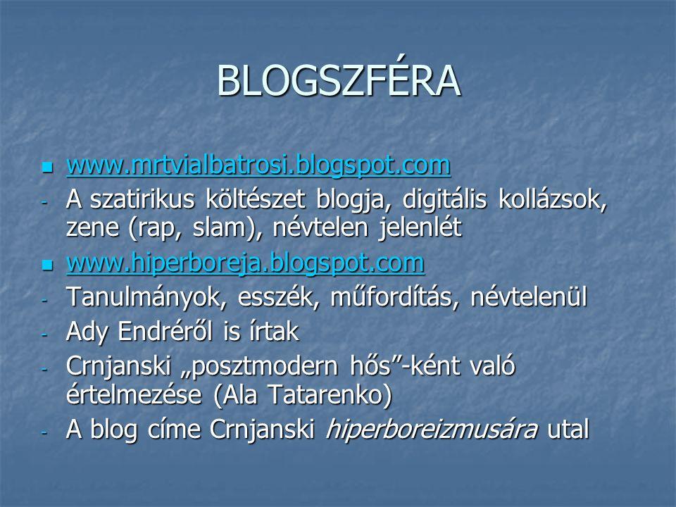 """BLOGSZFÉRA www.mrtvialbatrosi.blogspot.com www.mrtvialbatrosi.blogspot.com www.mrtvialbatrosi.blogspot.com - A szatirikus költészet blogja, digitális kollázsok, zene (rap, slam), névtelen jelenlét www.hiperboreja.blogspot.com www.hiperboreja.blogspot.com www.hiperboreja.blogspot.com - Tanulmányok, esszék, műfordítás, névtelenül - Ady Endréről is írtak - Crnjanski """"posztmodern hős -ként való értelmezése (Ala Tatarenko) - A blog címe Crnjanski hiperboreizmusára utal"""