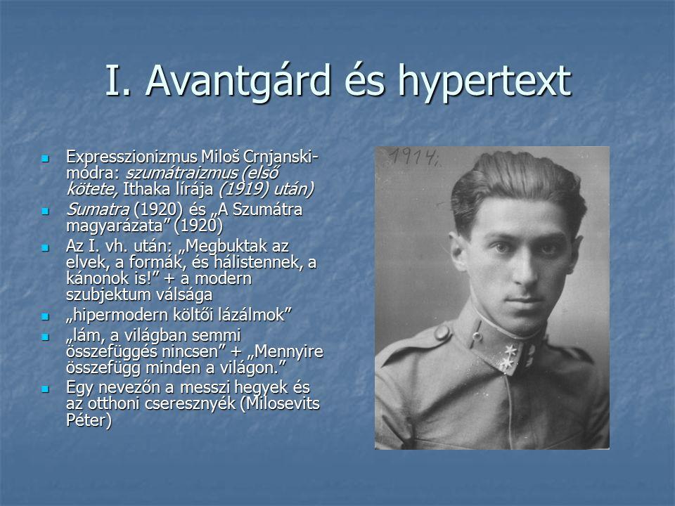 I. Avantgárd és hypertext Expresszionizmus Miloš Crnjanski- módra: szumátraizmus (első kötete, Ithaka lírája (1919) után) Expresszionizmus Miloš Crnja