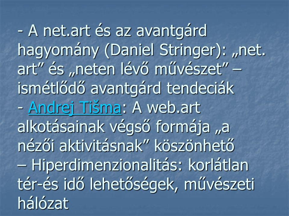 """- A net.art és az avantgárd hagyomány (Daniel Stringer): """"net."""