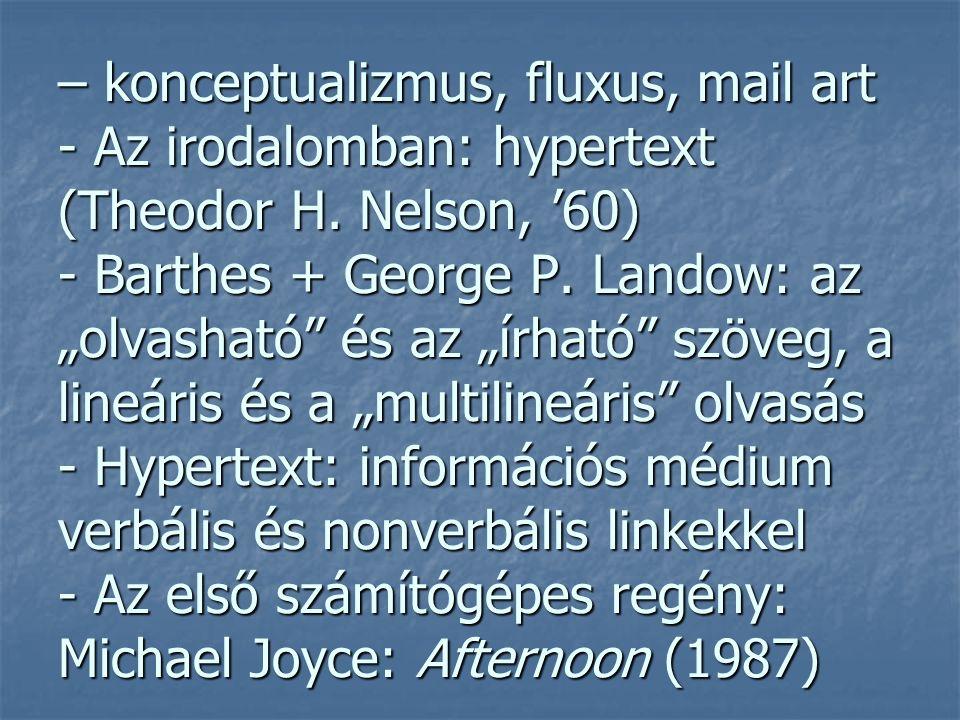 – konceptualizmus, fluxus, mail art - Az irodalomban: hypertext (Theodor H.