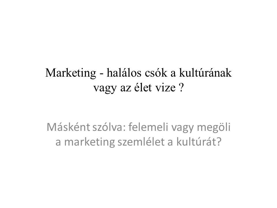 Marketing - halálos csók a kultúrának vagy az élet vize .