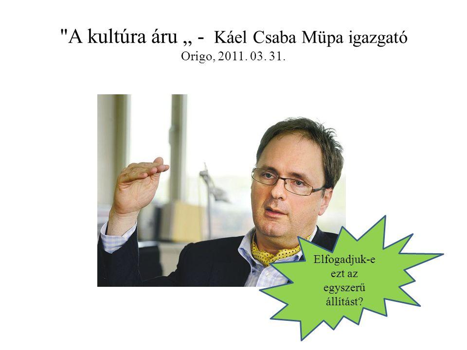 """A kultúra áru """" - Káel Csaba Müpa igazgató Origo, 2011."""