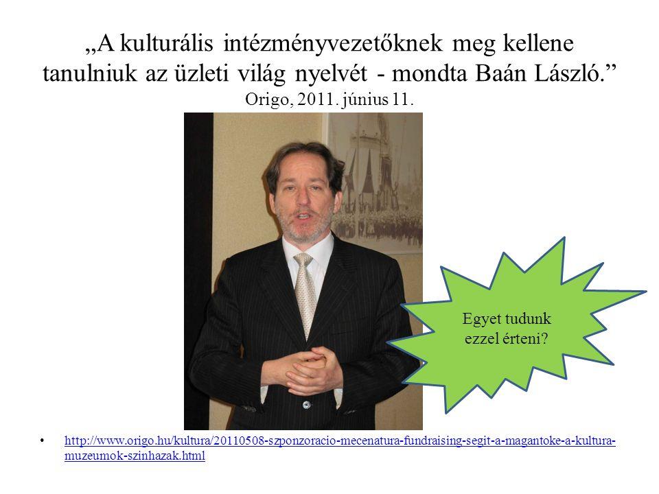 """""""A kulturális intézményvezetőknek meg kellene tanulniuk az üzleti világ nyelvét - mondta Baán László. Origo, 2011."""
