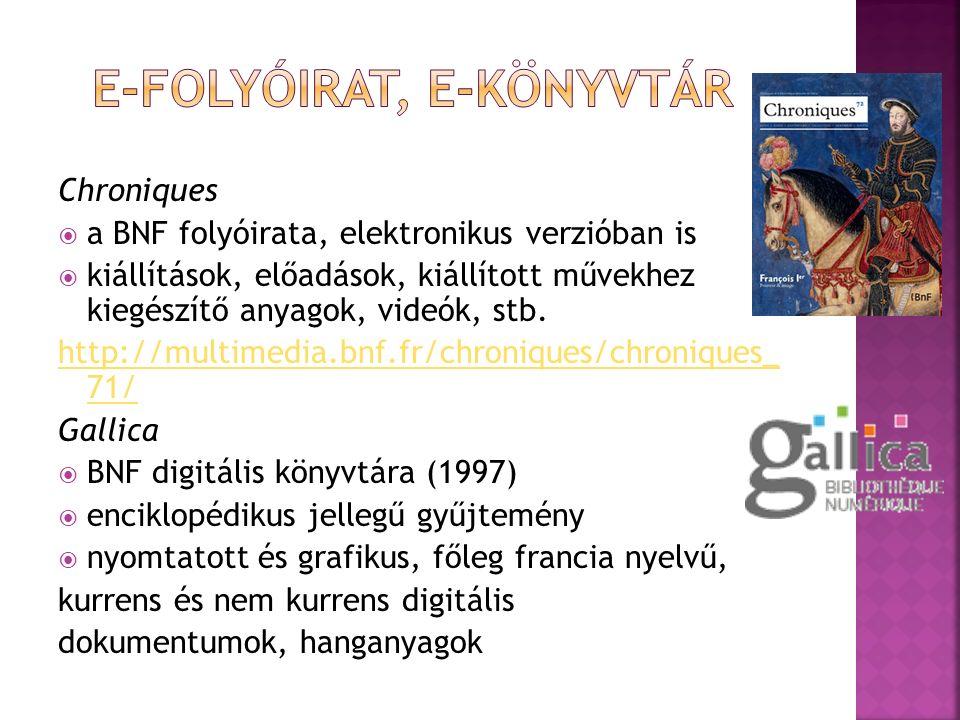 Chroniques  a BNF folyóirata, elektronikus verzióban is  kiállítások, előadások, kiállított művekhez kiegészítő anyagok, videók, stb.