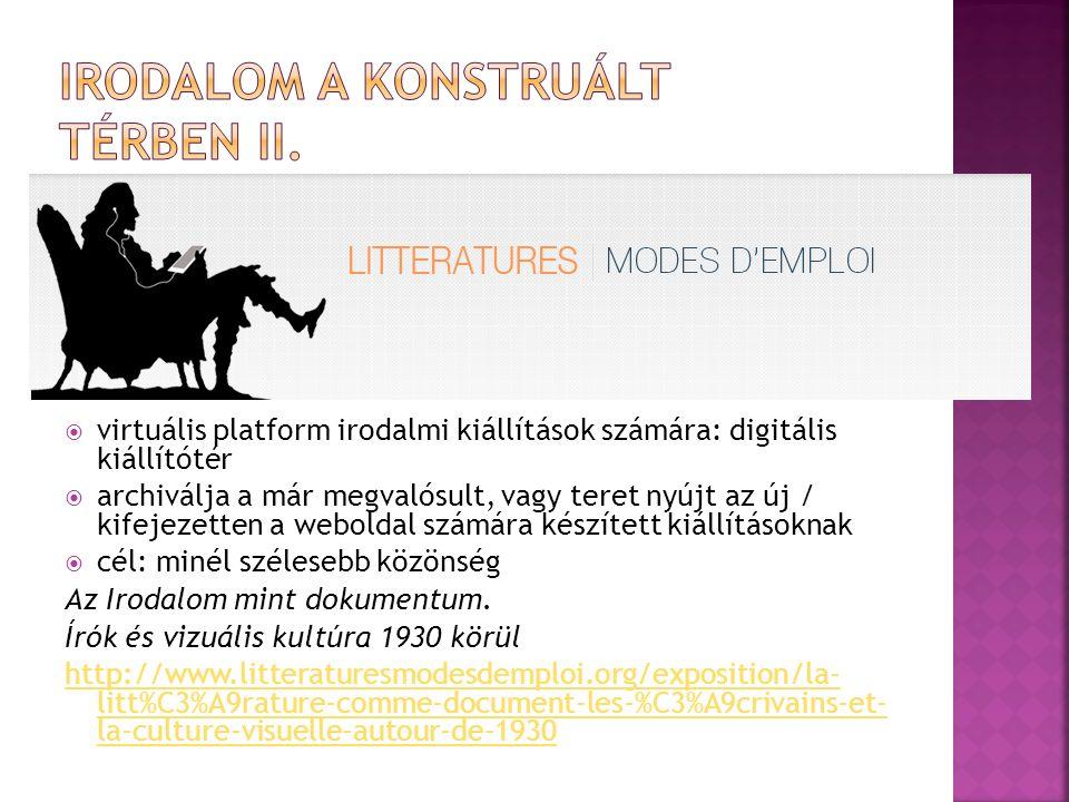  virtuális platform irodalmi kiállítások számára: digitális kiállítótér  archiválja a már megvalósult, vagy teret nyújt az új / kifejezetten a weboldal számára készített kiállításoknak  cél: minél szélesebb közönség Az Irodalom mint dokumentum.
