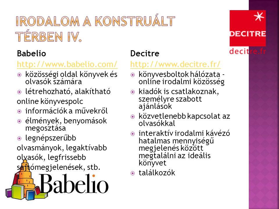Babelio http://www.babelio.com/  közösségi oldal könyvek és olvasók számára  létrehozható, alakítható online könyvespolc  információk a művekről  élmények, benyomások megosztása  legnépszerűbb olvasmányok, legaktívabb olvasók, legfrissebb sajtómegjelenések, stb.