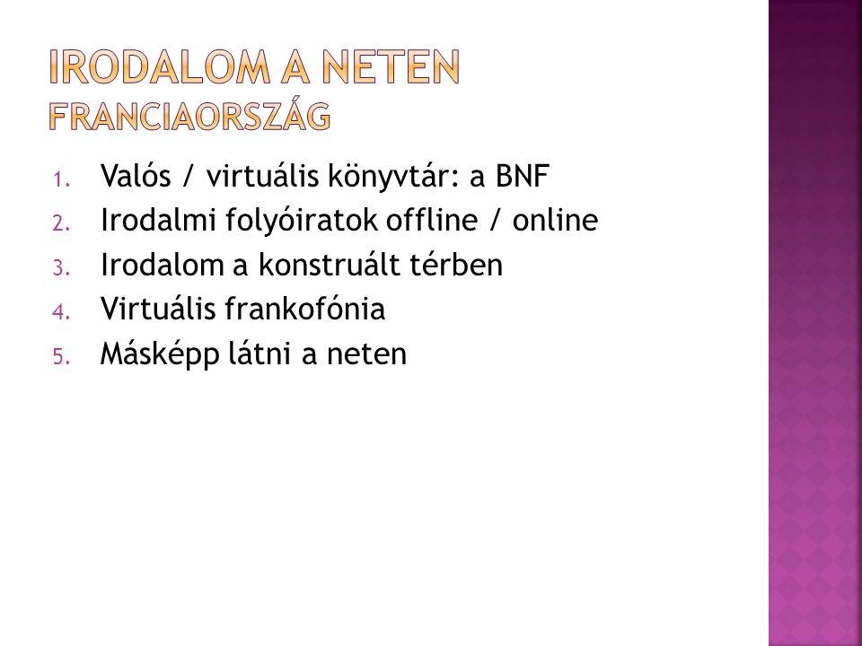 1. Valós / virtuális könyvtár: a BNF 2. Irodalmi folyóiratok offline / online 3.