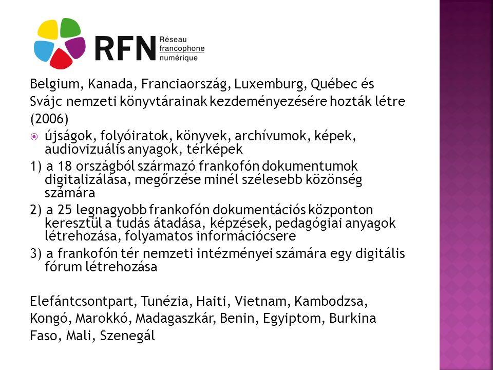 Belgium, Kanada, Franciaország, Luxemburg, Québec és Svájc nemzeti könyvtárainak kezdeményezésére hozták létre (2006)  újságok, folyóiratok, könyvek, archívumok, képek, audiovizuális anyagok, térképek 1) a 18 országból származó frankofón dokumentumok digitalizálása, megőrzése minél szélesebb közönség számára 2) a 25 legnagyobb frankofón dokumentációs központon keresztül a tudás átadása, képzések, pedagógiai anyagok létrehozása, folyamatos információcsere 3) a frankofón tér nemzeti intézményei számára egy digitális fórum létrehozása Elefántcsontpart, Tunézia, Haiti, Vietnam, Kambodzsa, Kongó, Marokkó, Madagaszkár, Benin, Egyiptom, Burkina Faso, Mali, Szenegál