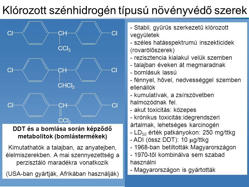 - Stabil, gyűrűs szerkezetű klórozott vegyületek - széles hatásspektrumú inszekticidek (rovarölőszerek) - rezisztencia kialakul velük szemben - talajban éveken át megmaradnak - bomlásuk lassú - fénnyel, hővel, nedvességgel szemben ellenállók - kumulatívak, a zsírszövetben halmozódnak fel.