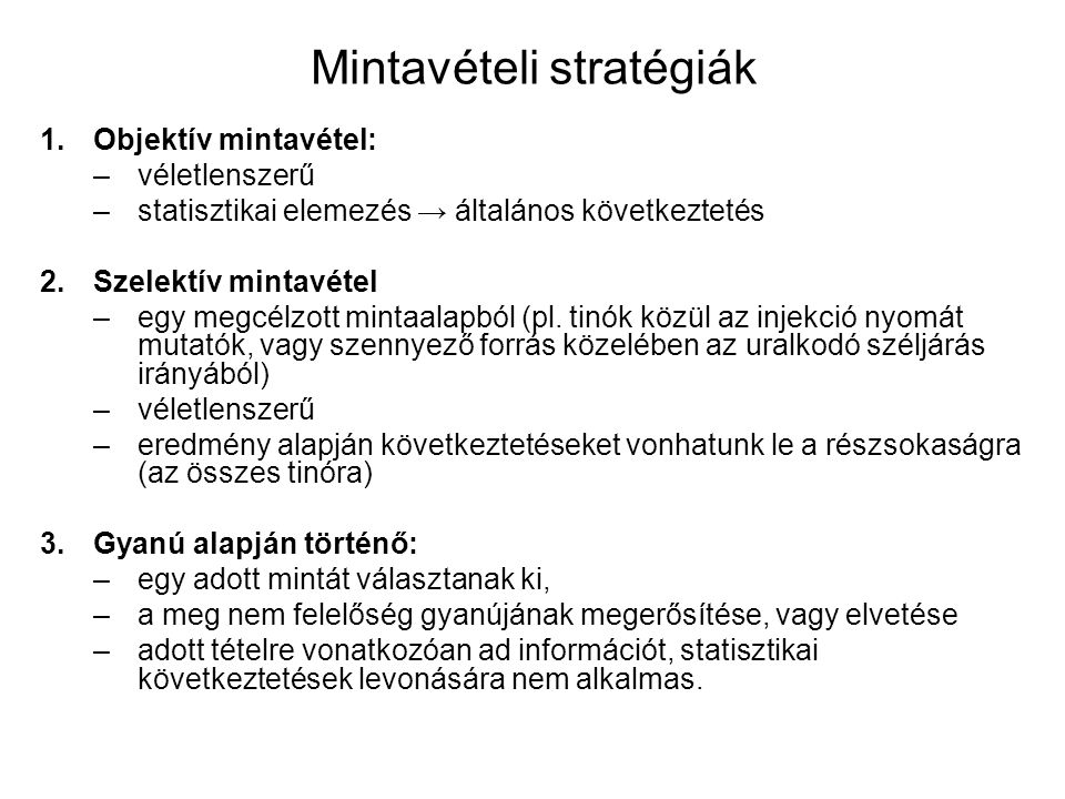 Mintavételi stratégiák 1.Objektív mintavétel: –véletlenszerű –statisztikai elemezés → általános következtetés 2.Szelektív mintavétel –egy megcélzott mintaalapból (pl.