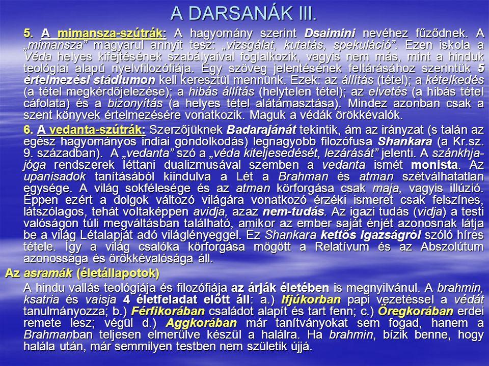 """A DARSANÁK III. 5. A mimansza-szútrák: A hagyomány szerint Dsaimini nevéhez fűződnek. A """"mimansza"""" magyarul annyit tesz: """"vizsgálat, kutatás, spekulác"""