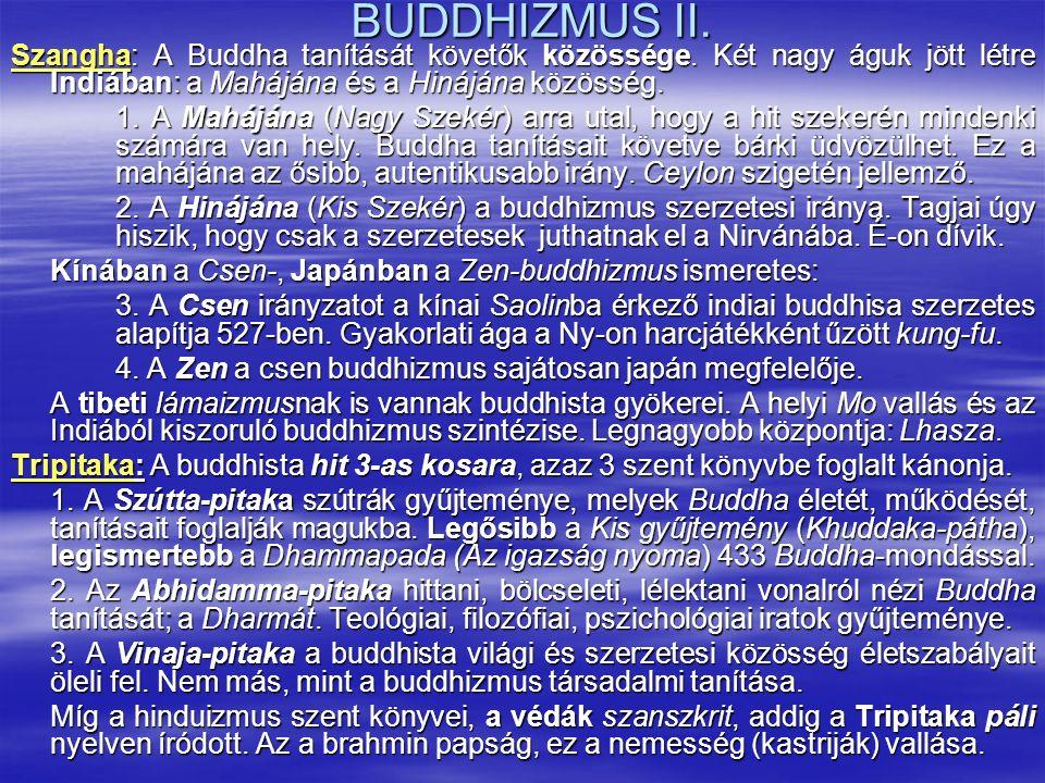 BUDDHIZMUS II. Szangha: A Buddha tanítását követők közössége. Két nagy águk jött létre Indiában: a Mahájána és a Hinájána közösség. 1. A Mahájána (Nag