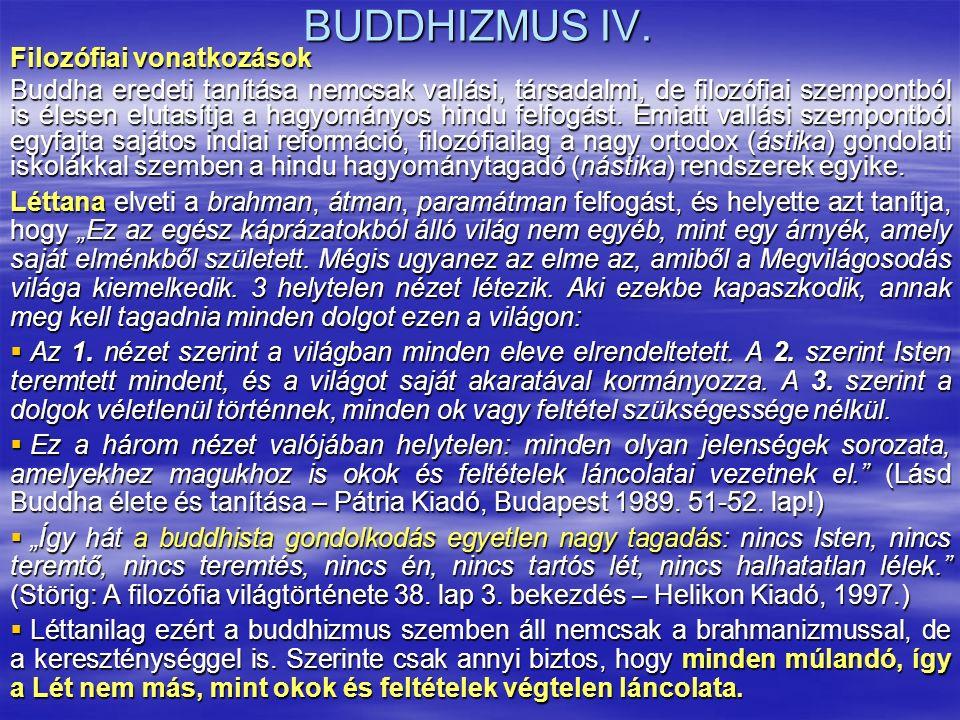 BUDDHIZMUS IV. Filozófiai vonatkozások Buddha eredeti tanítása nemcsak vallási, társadalmi, de filozófiai szempontból is élesen elutasítja a hagyomány