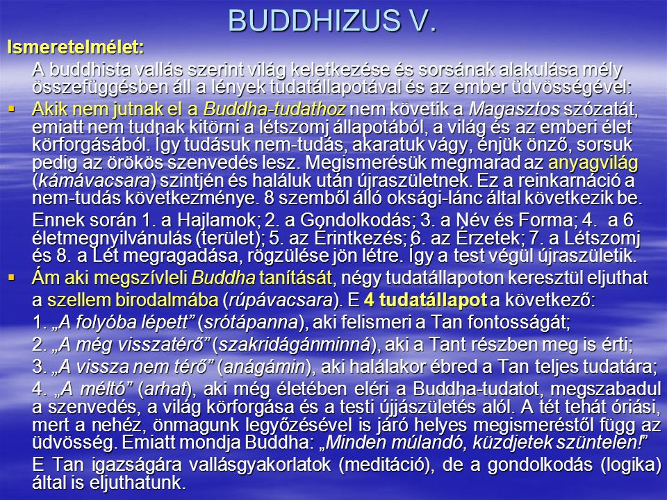 BUDDHIZUS V. Ismeretelmélet: A buddhista vallás szerint világ keletkezése és sorsának alakulása mély összefüggésben áll a lények tudatállapotával és a