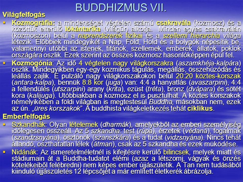 BUDDHIZMUS VII. Világfelfogás  Kozmográfia: a mindenséget végtelen számú csakravála (kozmosz) és a közöttük elterülő lókántarika (világűr) alkotja. M