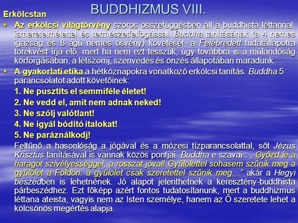 BUDDHIZMUS VIII. Erkölcstan  Az erkölcsi világtörvény szoros összefüggésben áll a buddhista léttannal, ismeretelmélettel és természetfelfogással. Bud