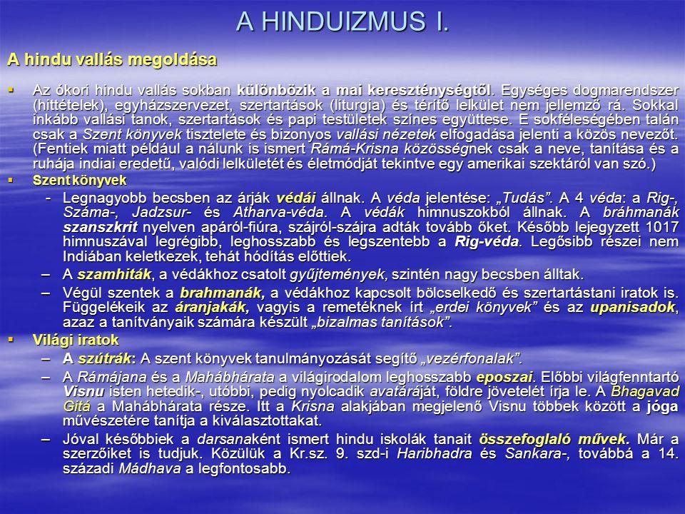 A HINDUIZMUS I. A hindu vallás megoldása  Az ókori hindu vallás sokban különbözik a mai kereszténységtől. Egységes dogmarendszer (hittételek), egyház