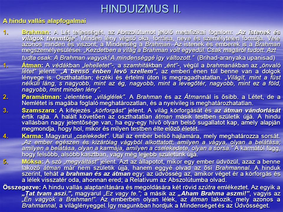 """HINDUIZMUS II. A hindu vallás alapfogalmai 1.Brahman: A Lét teljességét, az Abszolútumot jelölő metafizikai fogalom: """"Az istenek és világok teremtője"""""""