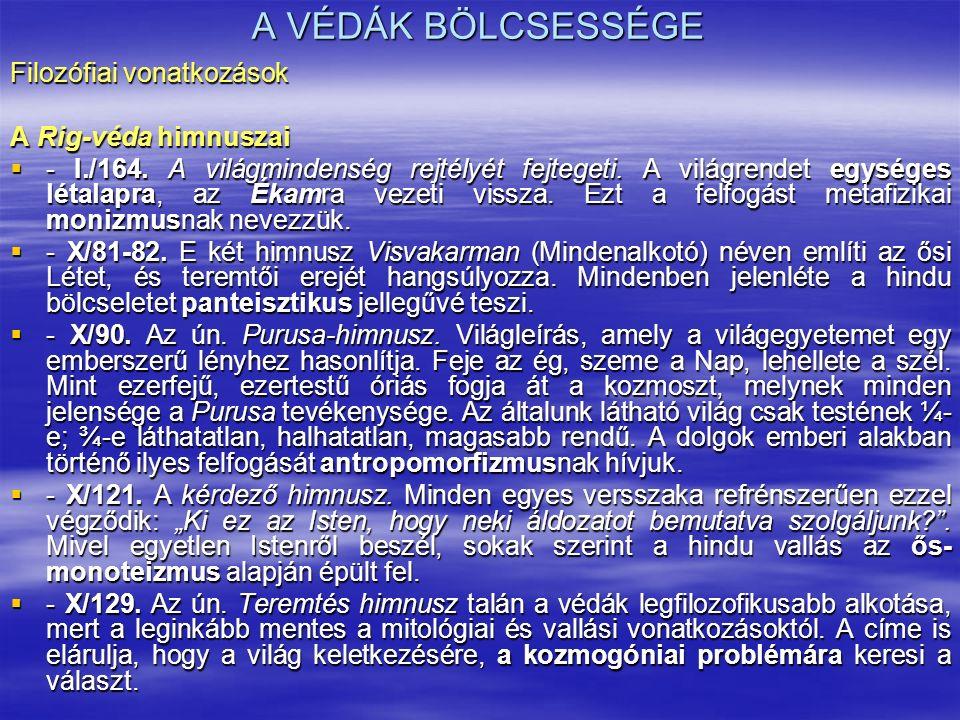 A VÉDÁK BÖLCSESSÉGE Filozófiai vonatkozások A Rig-véda himnuszai  - I./164. A világmindenség rejtélyét fejtegeti. A világrendet egységes létalapra, a