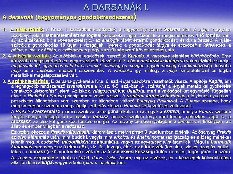 A DARSANÁK I. A darsanák (hagyományos gondolatrendszerek ) 1. A njája-szútrák: A Kr.sz. 1. században keletkeztek, a hagyomány szerint Gotama által. A