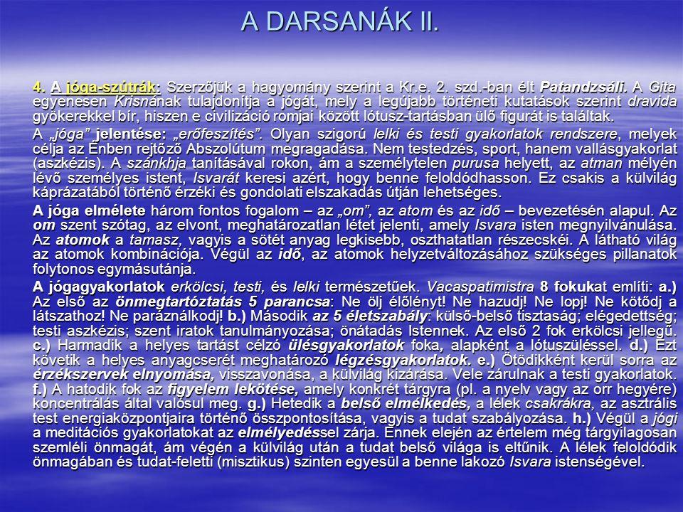 A DARSANÁK II. 4. A jóga-szútrák: Szerzőjük a hagyomány szerint a Kr.e. 2. szd.-ban élt Patandzsáli. A Gita egyenesen Krisnának tulajdonítja a jógát,