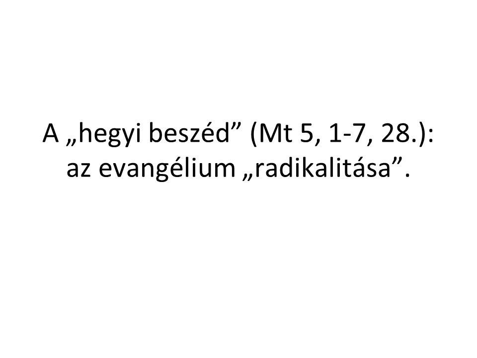 """A """"hegyi beszéd"""" (Mt 5, 1-7, 28.): az evangélium """"radikalitása""""."""