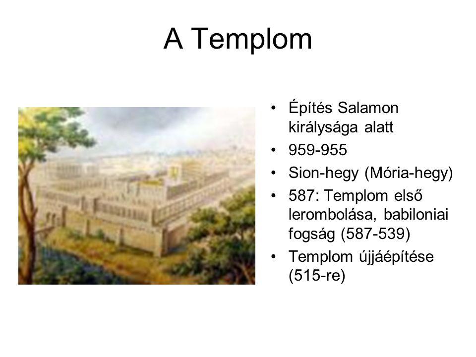 A Templom Építés Salamon királysága alatt 959-955 Sion-hegy (Mória-hegy) 587: Templom első lerombolása, babiloniai fogság (587-539) Templom újjáépítése (515-re)