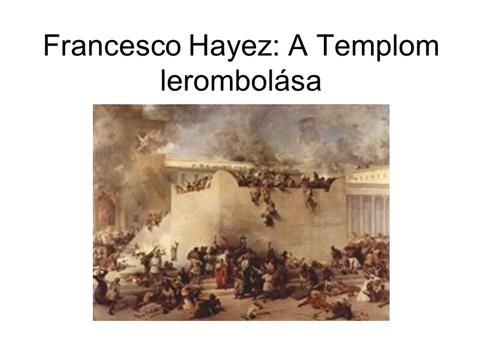Francesco Hayez: A Templom lerombolása