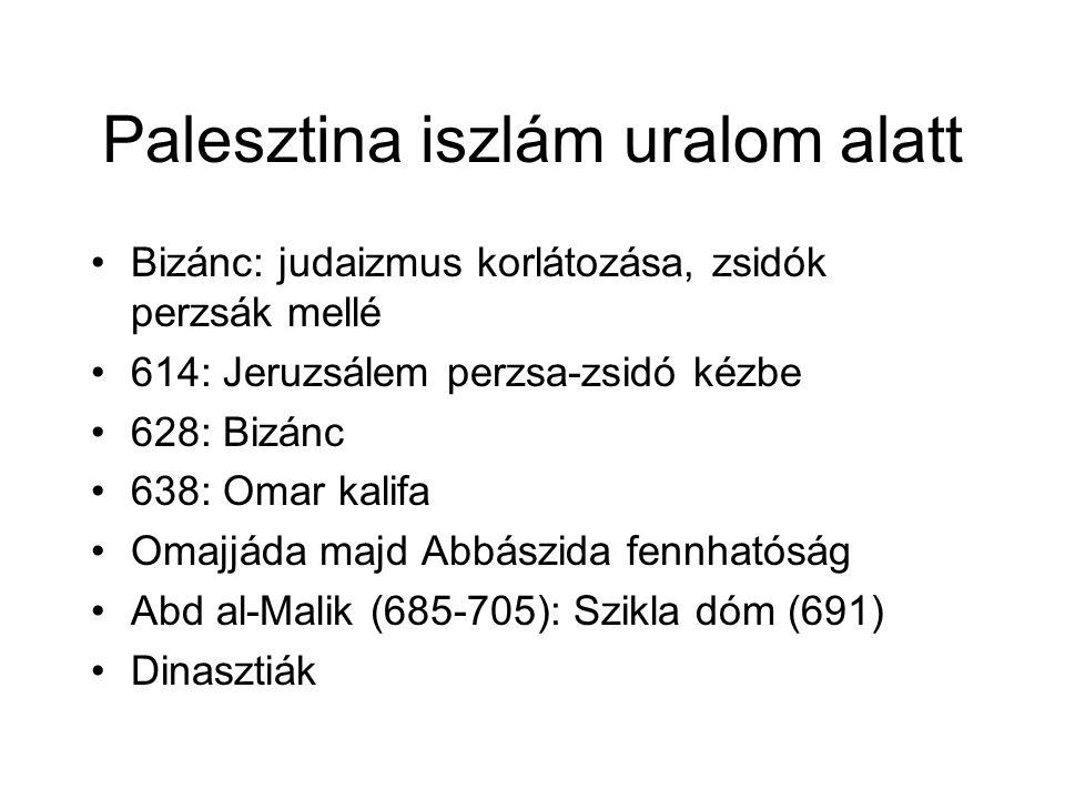 Palesztina iszlám uralom alatt Bizánc: judaizmus korlátozása, zsidók perzsák mellé 614: Jeruzsálem perzsa-zsidó kézbe 628: Bizánc 638: Omar kalifa Omajjáda majd Abbászida fennhatóság Abd al-Malik (685-705): Szikla dóm (691) Dinasztiák