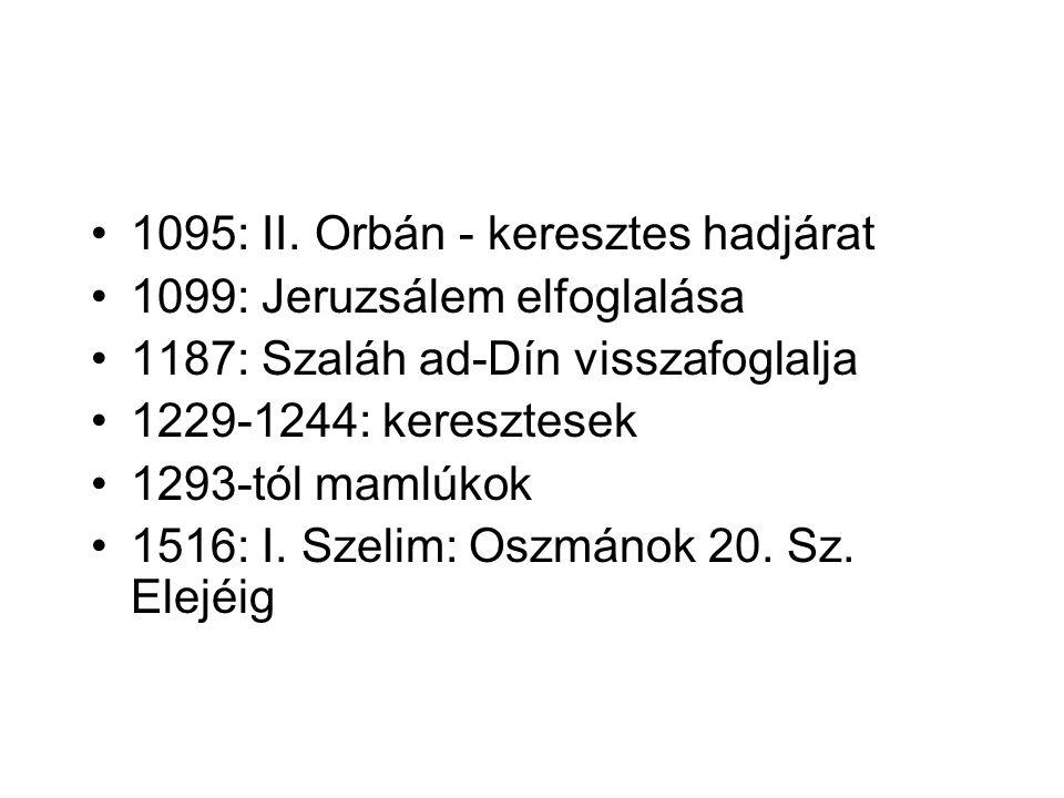 1095: II. Orbán - keresztes hadjárat 1099: Jeruzsálem elfoglalása 1187: Szaláh ad-Dín visszafoglalja 1229-1244: keresztesek 1293-tól mamlúkok 1516: I.