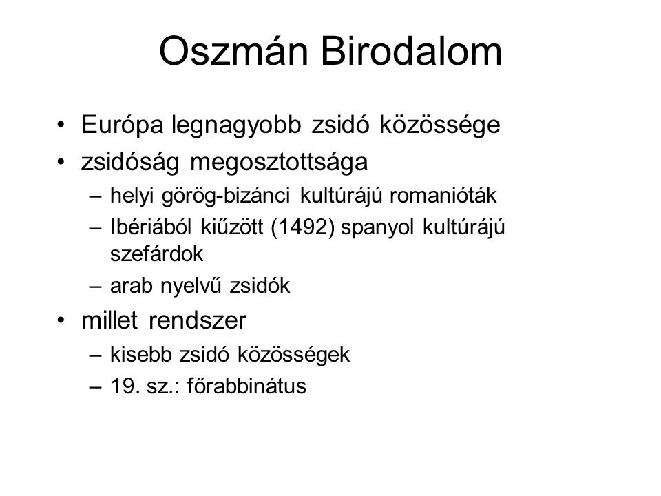Oszmán Birodalom Európa legnagyobb zsidó közössége zsidóság megosztottsága –helyi görög-bizánci kultúrájú romanióták –Ibériából kiűzött (1492) spanyol