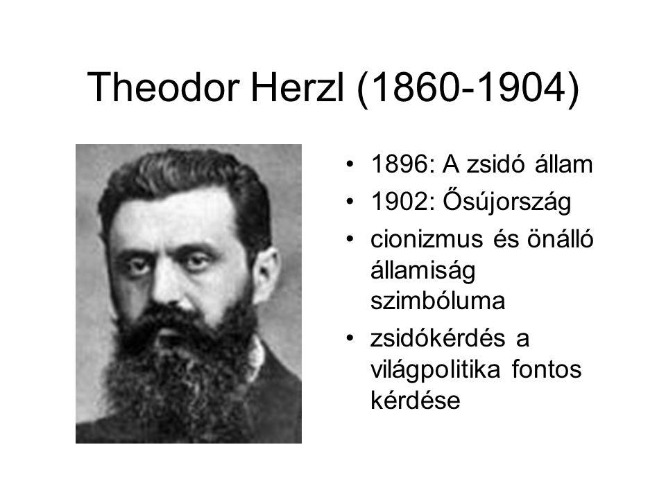 Theodor Herzl (1860-1904) 1896: A zsidó állam 1902: Ősújország cionizmus és önálló államiság szimbóluma zsidókérdés a világpolitika fontos kérdése