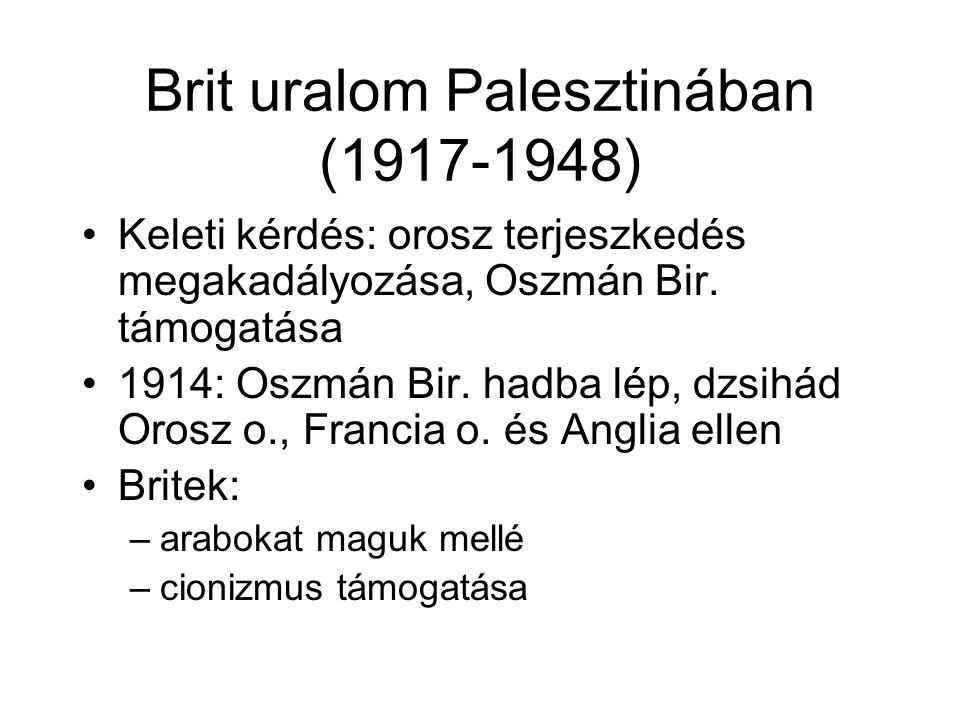 Brit uralom Palesztinában (1917-1948) Keleti kérdés: orosz terjeszkedés megakadályozása, Oszmán Bir. támogatása 1914: Oszmán Bir. hadba lép, dzsihád O