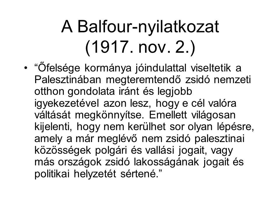 """A Balfour-nyilatkozat (1917. nov. 2.) """"Őfelsége kormánya jóindulattal viseltetik a Palesztinában megteremtendő zsidó nemzeti otthon gondolata iránt és"""